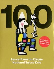 Les cent ans du Cirque National Suisse Knie - Book - Switzerland, 2019